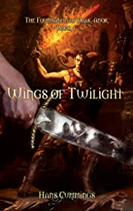 Wings of Twilight: The Foundation of Drak-Anor, Book I