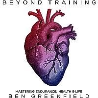 Beyond Training: Mastering Endurance, Health, Life