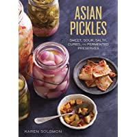 Asian Pickles: Sweet, Sour, Salty, Cured, and Fermented Preserves from Korea, Japan, China, India, and Beyond [A Cookbook]