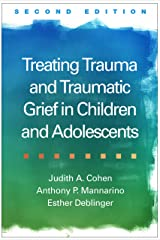 Treating Trauma and Traumatic Grief in Children and Adolescents, Second Edition Kindle Edition