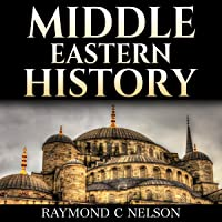 Middle Eastern History: History of the Middle East: Melting Pot - Holy Wars & Holy Cities - from the Sumerians to the Ottoman Empire and Today's Nation States: Israel, Iran, Iraq, and Egypt - Shaping the Near East History