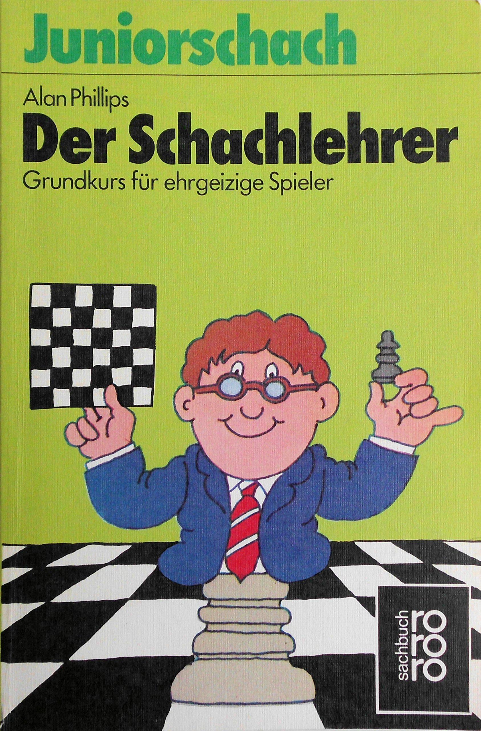 Der Schachlehrer  Grundkurs Für Ehrgeizige Spieler