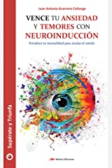 Vence tu ansiedad y temores con neuroinducción: Fortalece tu mentalidad para anular el miedo (Spanish Edition) Kindle Edition