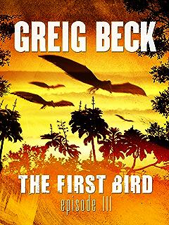 The First Bird (Episode #3) - Greig Beck