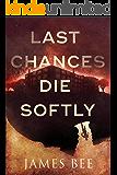 Last Chances Die Softly
