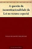 A questão da inconstitucionalidade da Lei no recurso especial