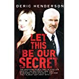 Let This Be Our Secret: The shocking true story of a killer dentist, his mistress, how they murdered their spouses -and how t