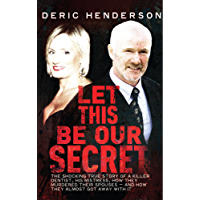 Let This Be Our Secret: The shocking true story of a killer dentist, his mistress, how they murdered their spouses -and how they almost got away with it