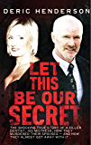 Let This Be Our Secret: The shocking true story of a killer dentist, his mistress, how they murdered their spouses -and how they almost got away with it (English Edition)