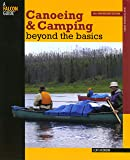Canoeing & Camping Beyond the Basics, 3rd: 30th Anniversary Edition (How to Paddle Series)