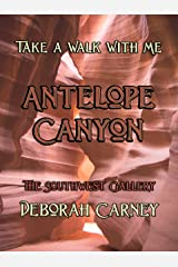Antelope Canyon (Take a Walk With Me - The Southwest Gallery) Kindle Edition