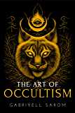 The Art of Occultism: The Secrets of High Occultism & Inner Exploration (The Sacred Mystery Book 2)