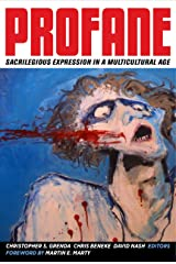 Profane: Sacrilegious Expression in a Multicultural Age Kindle Edition
