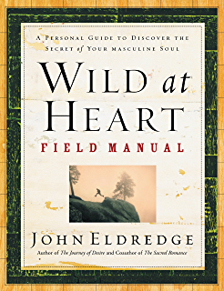 the way of the wild heart a map for the masculine journey kindle rh amazon com wild at heart study guide pdf wild at heart book study guide