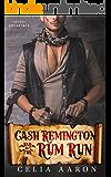 Cash Remington and the Rum Run (Sexy Dreadfuls Book 2)