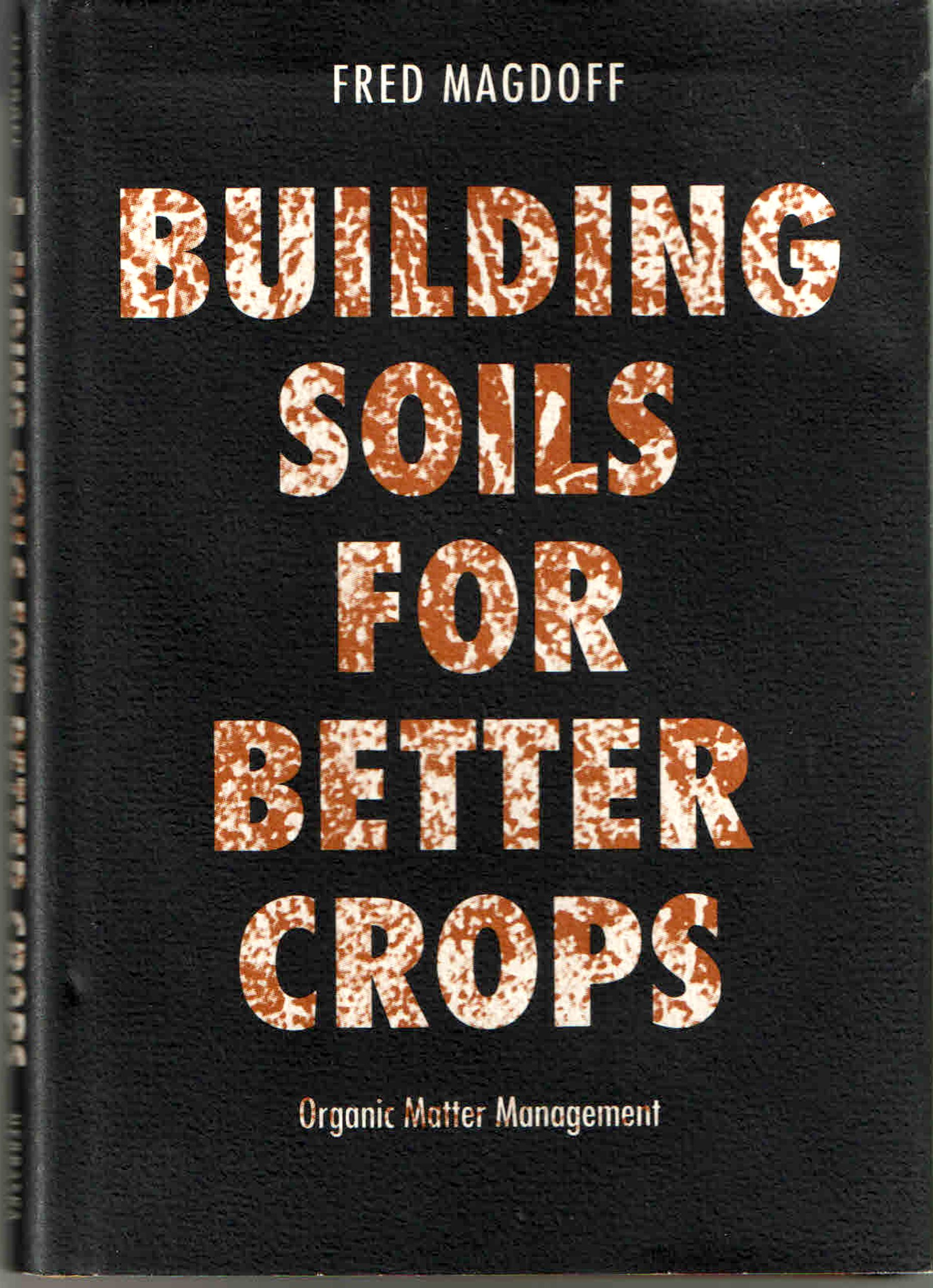 Building Soils for Better Crops: Organic Matter Management (Our Sustainable Future)