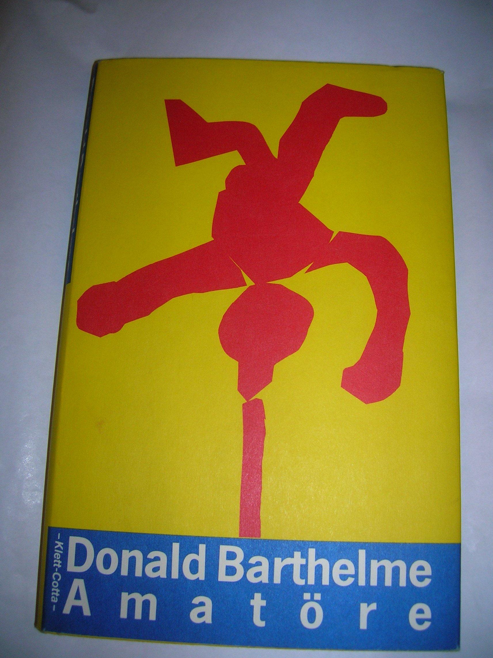 Donald Barthelme - Amatöre. Erzählungen