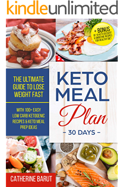 Keto Meal Plan For 30 Days The Ultimate Guide To Lose Weight Fast With 100 Easy Low Carb Illustrated Recipes Keto Meal Prep Ideas Bonus Of Dessert Smoothie Recipes