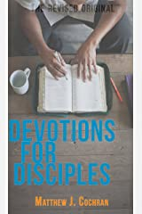 Devotions for Disciples: The Revised Original Kindle Edition