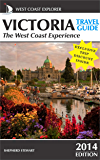 Victoria Travel Guide–The West Coast Experience (2014 Edition) (West Coast Explorer Book 3)