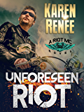 Unforeseen Riot: A Riot MC Novel