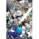 So I'm a Spider, So What?, Vol. 11 (light novel) (So I'm a Spider, So What? (light novel)) (English Edition)
