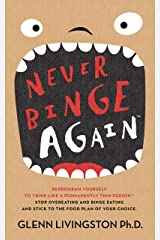 Never Binge Again(tm): How Thousands of People Have Stopped Overeating and Binge Eating - and Stuck to the Diet of Their Choice!  (By Reprogramming Themselves to Think Differently About Food.) Kindle Edition