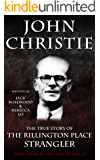 John Christie: The True Story of The Rillington Place Strangler: Historical Serial Killers and Murderers (True Crime by Evil Killers Book 17)