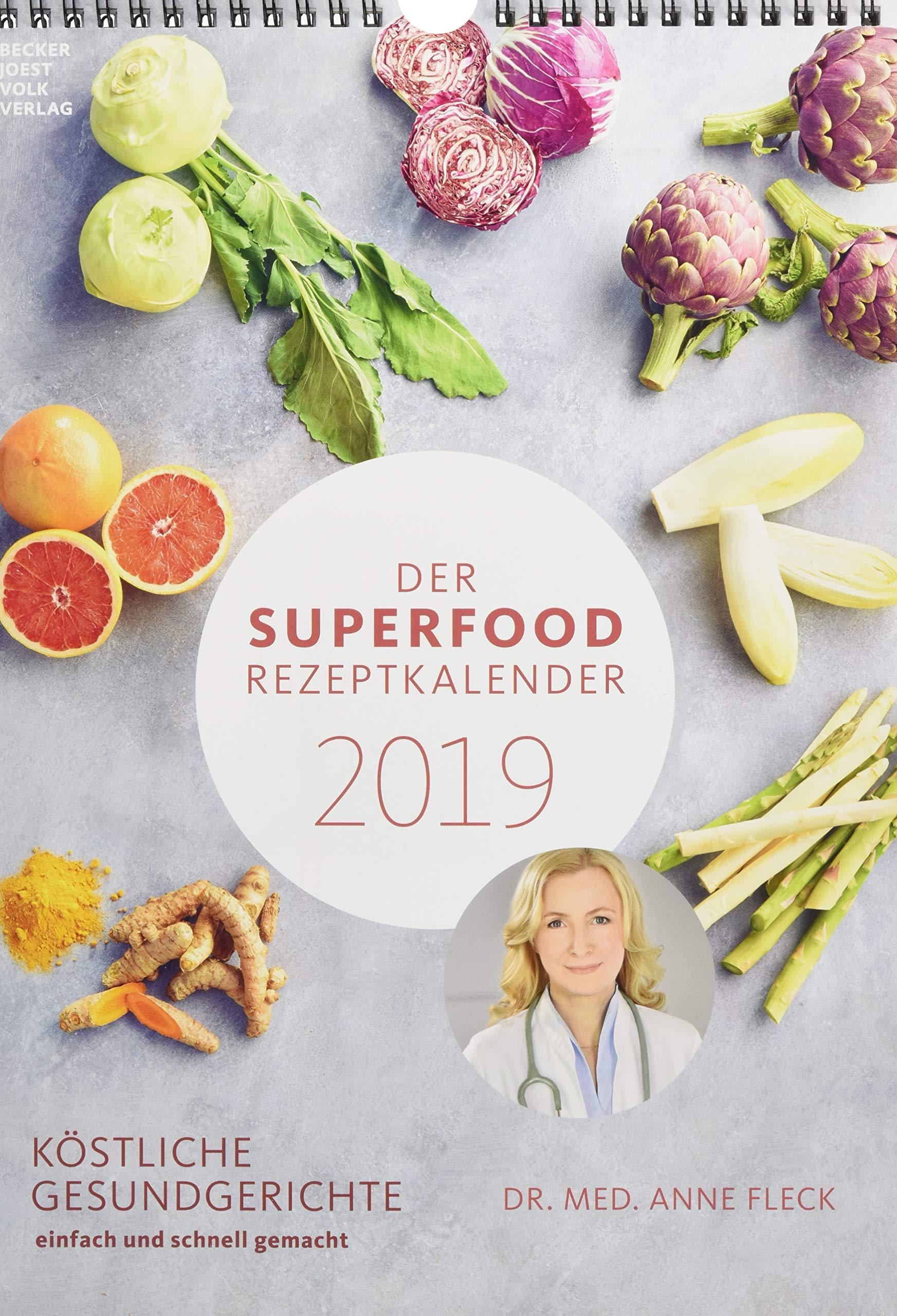 Der Superfood-Rezeptkalender 2019: by Dr. Anne Fleck