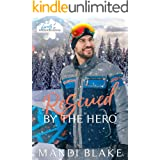 Rescued by the Hero: A Christian Firefighter Christmas Romance (Heroes of Freedom Ridge Book 1)