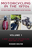 Motorcycling in the 1970s The story of biking's biggest, brightest and best ever decade Volume 1:: A Brief History of Motorcycling from 1887 to 1969