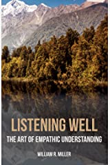 Listening Well: The Art of Empathic Understanding Kindle Edition