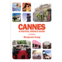 Cannes - A Festival Virgin's Guide (7th Edition): Attending the Cannes Film Festival, for Filmmakers and Film Industry Professionals.