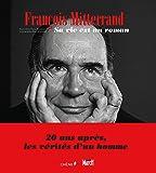 François Mitterrand, sa vie est un roman