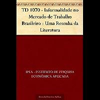 TD 1070 - Informalidade no Mercado de Trabalho Brasileiro : Uma Resenha da Literatura