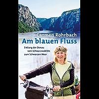 Am blauen Fluss: Entlang der Donau vom Schwarzwald bis zum Schwarzen Meer