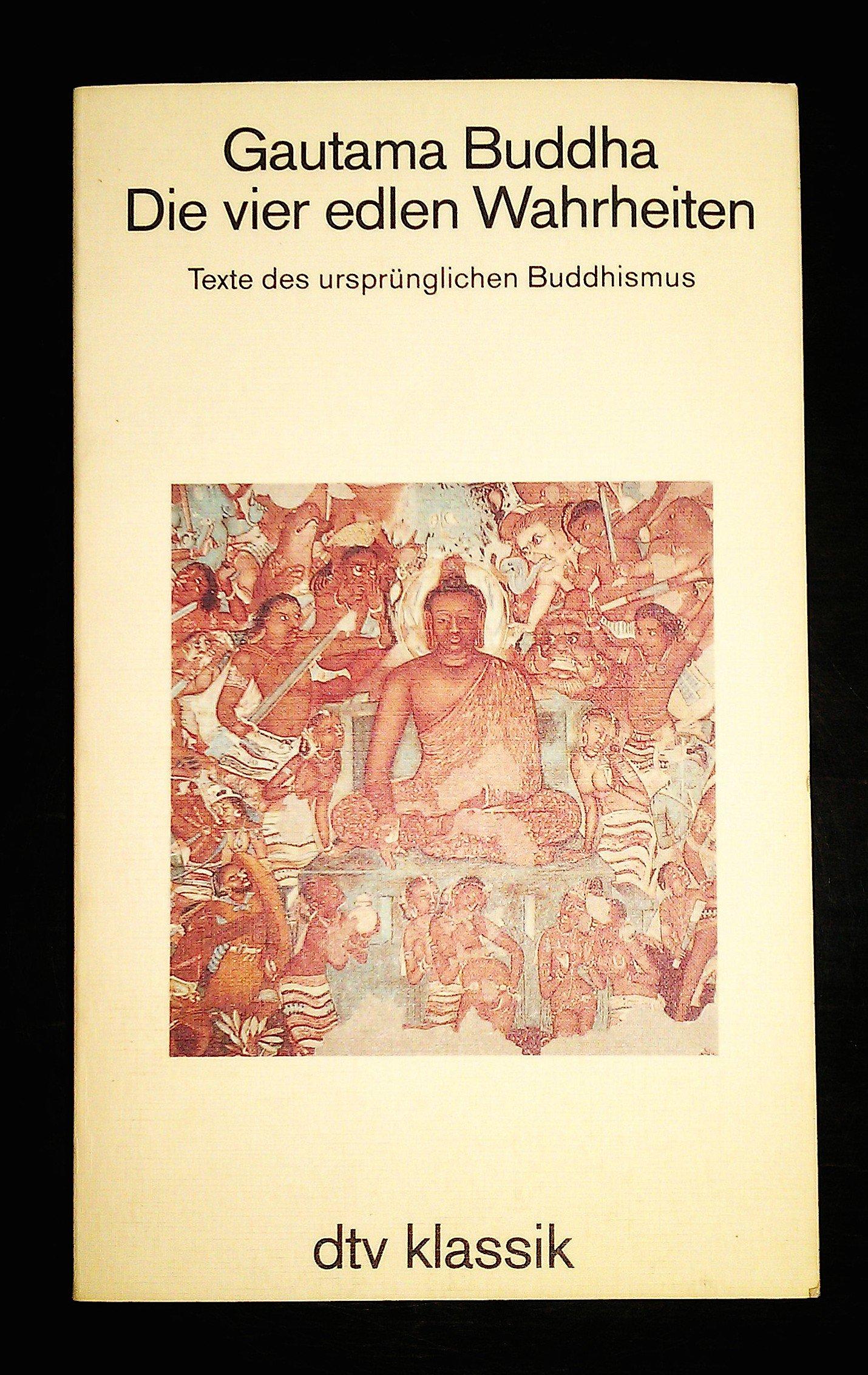 Die vier edlen Wahrheiten. Texte des ursprünglichen Buddhismus. Taschenbuch – November 1997 Gautama Buddha Dtv 3423021667 Religion
