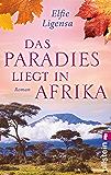 Das Paradies liegt in Afrika (Ein Südafrika-Roman 2)