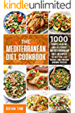The Mediterranean Diet Cookbook: 1000 Simple Healthy and Delicious Mediterranean Diet Recipes To Help You Lose Weight and Prevent Chronic Disease
