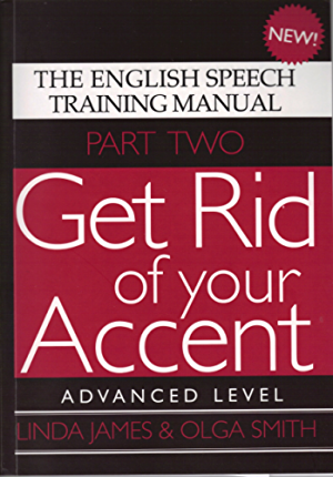 Get Rid of your Accent Part Two; Advanced Level: The English Speech Training Manual