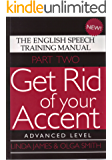 Get Rid of your Accent Part Two, Advanced Level: The English Speech Training Manual (English Edition)