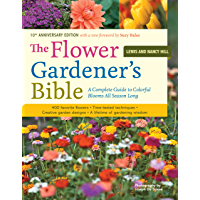 The Flower Gardener's Bible: A Complete Guide to Colorful Blooms All Season Long: 400 Favorite Flowers, Time-Tested…