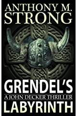 Grendel's Labyrinth: A Supernatural Horror Thriller (John Decker Series Book 4) Kindle Edition