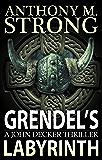 Grendel's Labyrinth: A Thriller (John Decker Series Book 4)