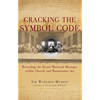 Cracking the Symbol Code: The Heretical Message within Church and Renaissance Art