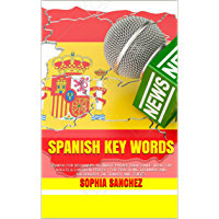 Spanish Key Words: SPANISH FOR BEGINNERS. ULTIMATE PHRASE BOOK GUIDE. IDEAL FOR ADULTS & CHILDREN. PERFECT FOR PRACTICING GRAMMAR AND VOCABULARY. DICTIONARY AND TENSES. (English Edition)