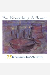 For Everything A Season: 75 Blessings for Life's Milestones Kindle Edition