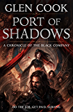 Port of Shadows: A Chronicle of the Black Company (Chronicles of The Black Company Book 3)