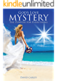 God's Love Mystery: The Purpose For Everything