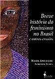 Breve História do Feminismo no Brasil e Outros Ensaios